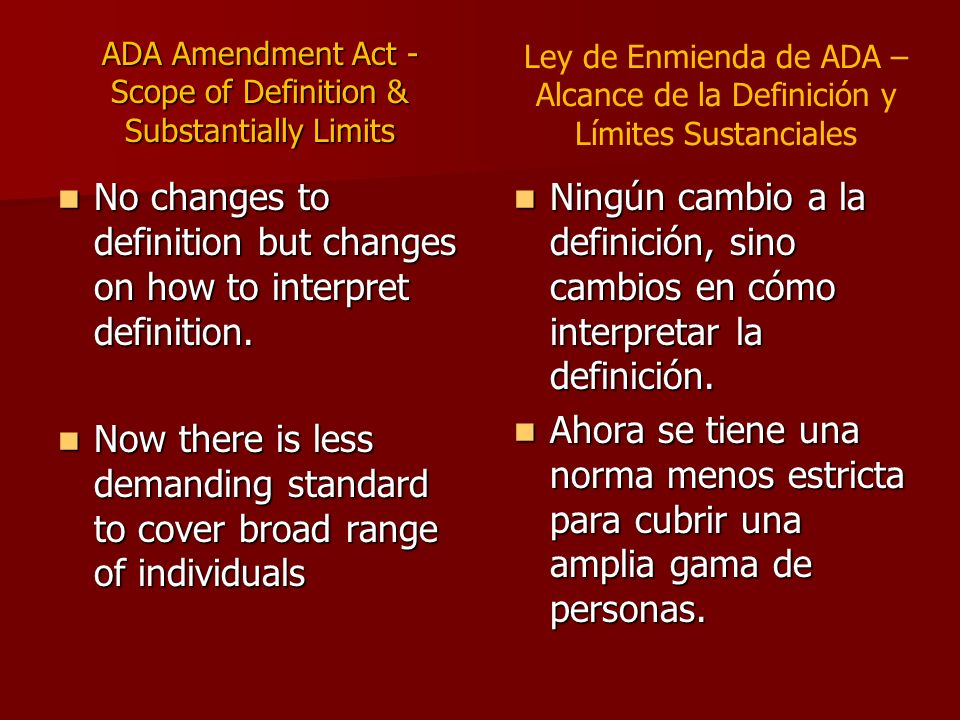 ADA Amendment Act - Scope of Definition & Substantially Limits No changes to definition but changes on how to interpret definition.