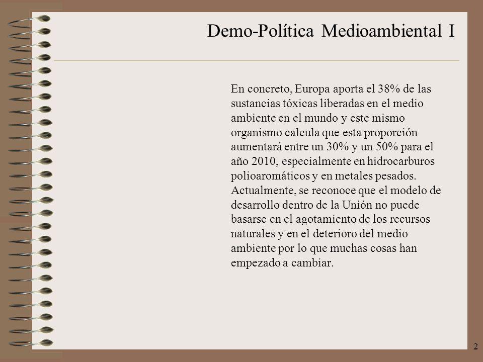 Demo-Política Medioambiental I 2 En concreto, Europa aporta el 38% de las sustancias tóxicas liberadas en el medio ambiente en el mundo y este mismo o