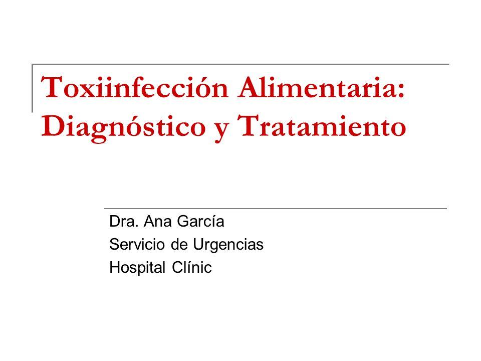 Toxiinfección Alimentaria: Diagnóstico y Tratamiento Dra. Ana García Servicio de Urgencias Hospital Clínic