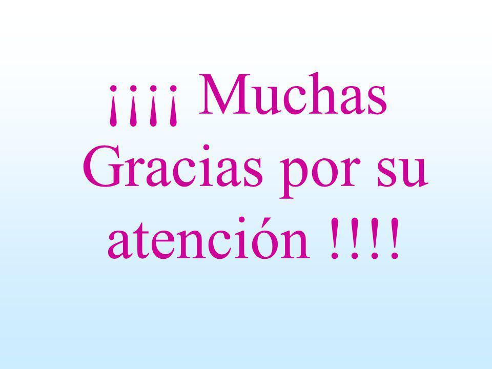 ¡¡¡¡ Muchas Gracias por su atención !!!!