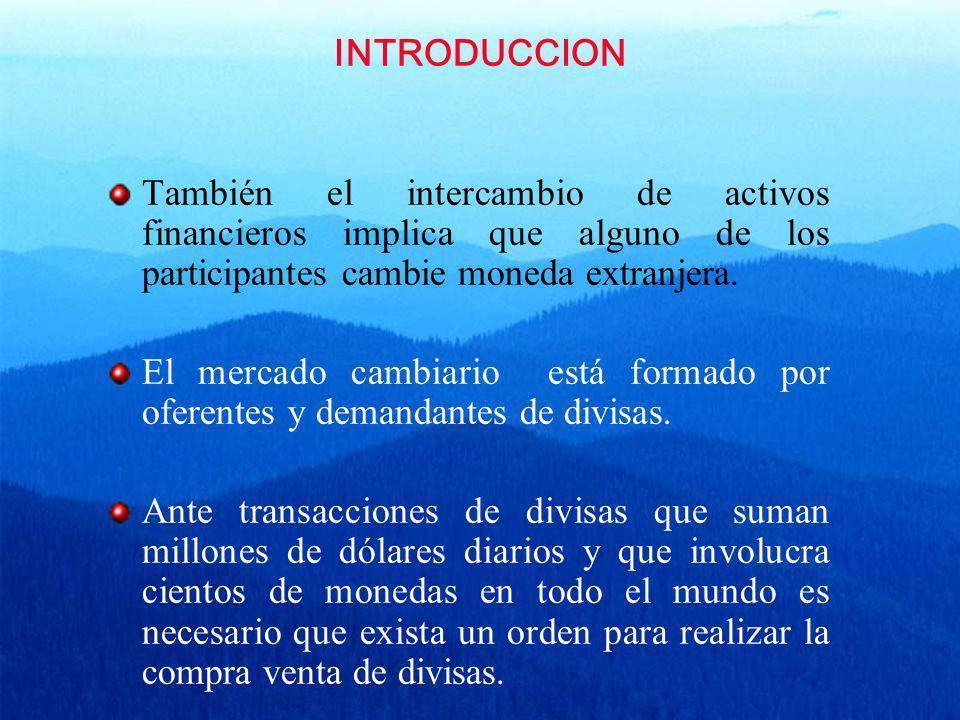 También el intercambio de activos financieros implica que alguno de los participantes cambie moneda extranjera. El mercado cambiario está formado por