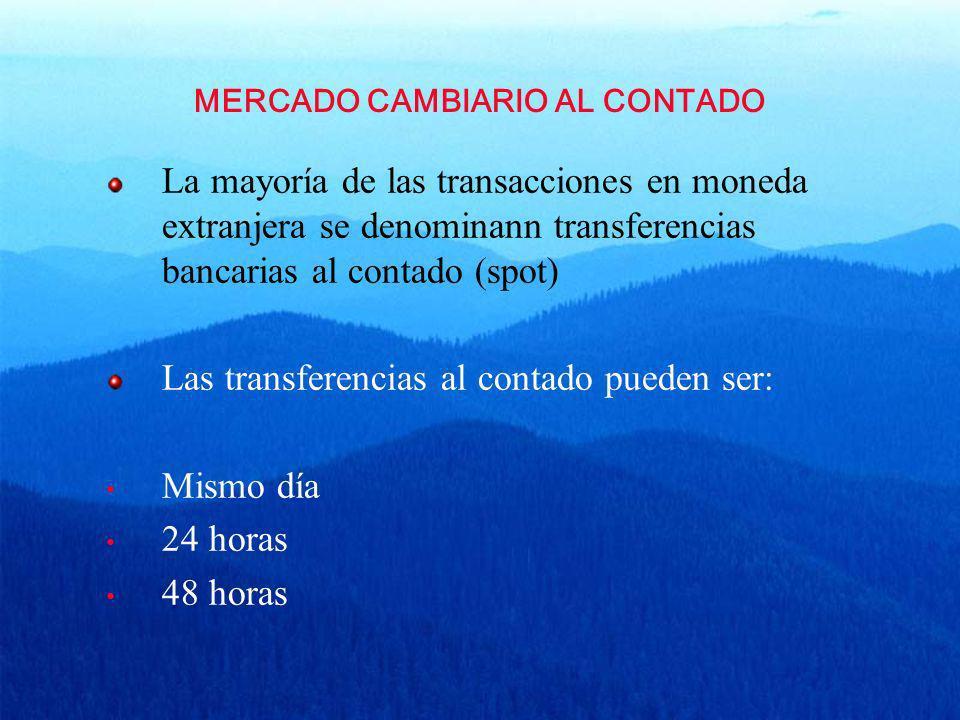 MERCADO CAMBIARIO AL CONTADO La mayoría de las transacciones en moneda extranjera se denominann transferencias bancarias al contado (spot) Las transfe
