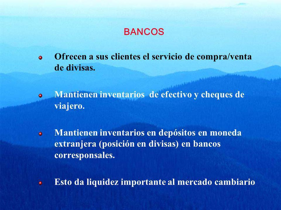 BANCOS Ofrecen a sus clientes el servicio de compra/venta de divisas. Mantienen inventarios de efectivo y cheques de viajero. Mantienen inventarios en
