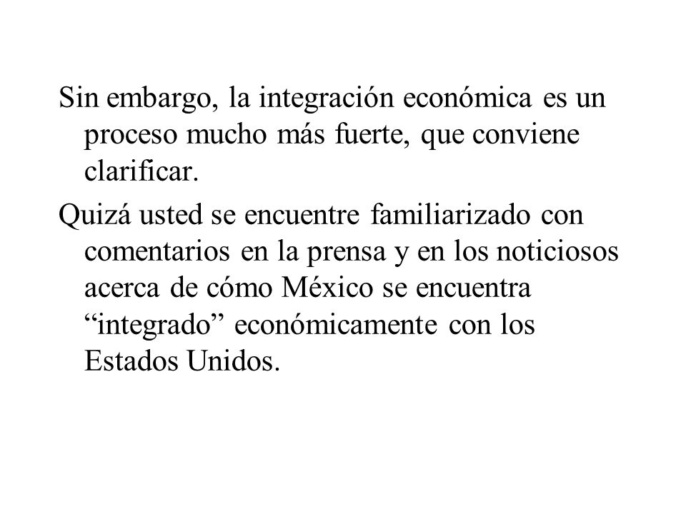 Sin embargo, la integración económica es un proceso mucho más fuerte, que conviene clarificar.
