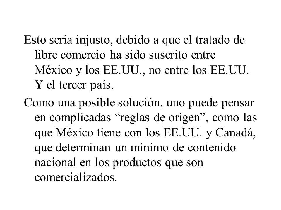 Esto sería injusto, debido a que el tratado de libre comercio ha sido suscrito entre México y los EE.UU., no entre los EE.UU.