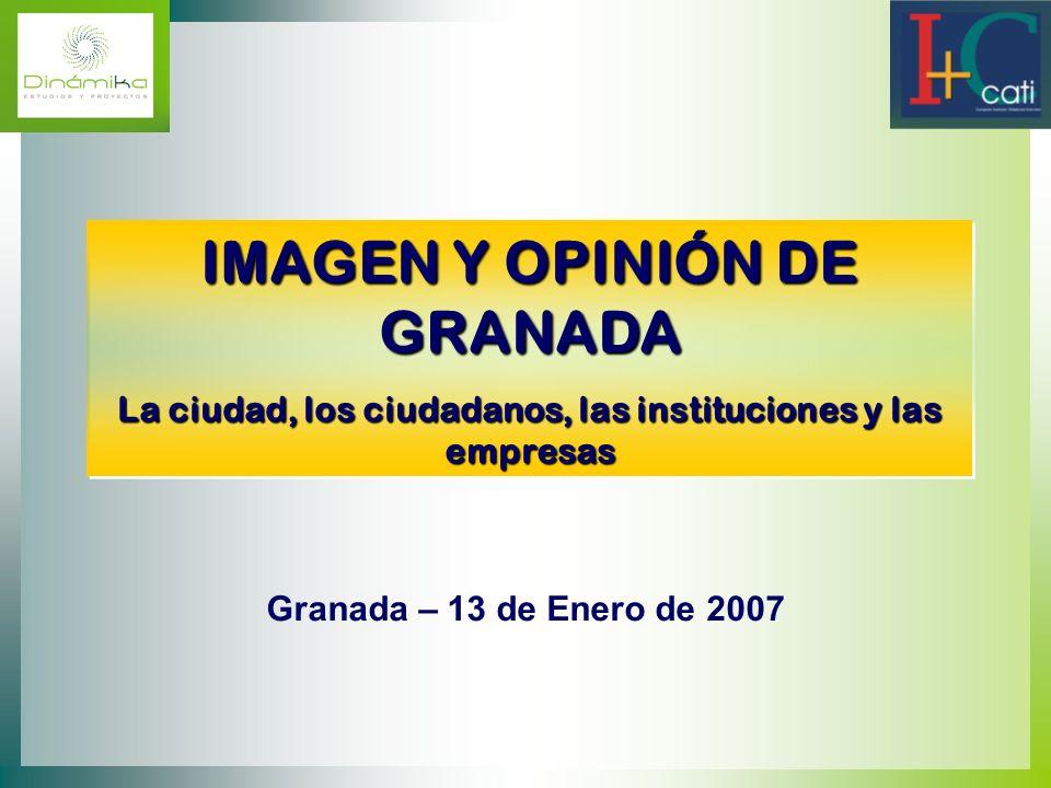 IMAGEN Y OPINIÓN DE GRANADA La ciudad, los ciudadanos, las instituciones y las empresas IMAGEN Y OPINIÓN DE GRANADA La ciudad, los ciudadanos, las ins