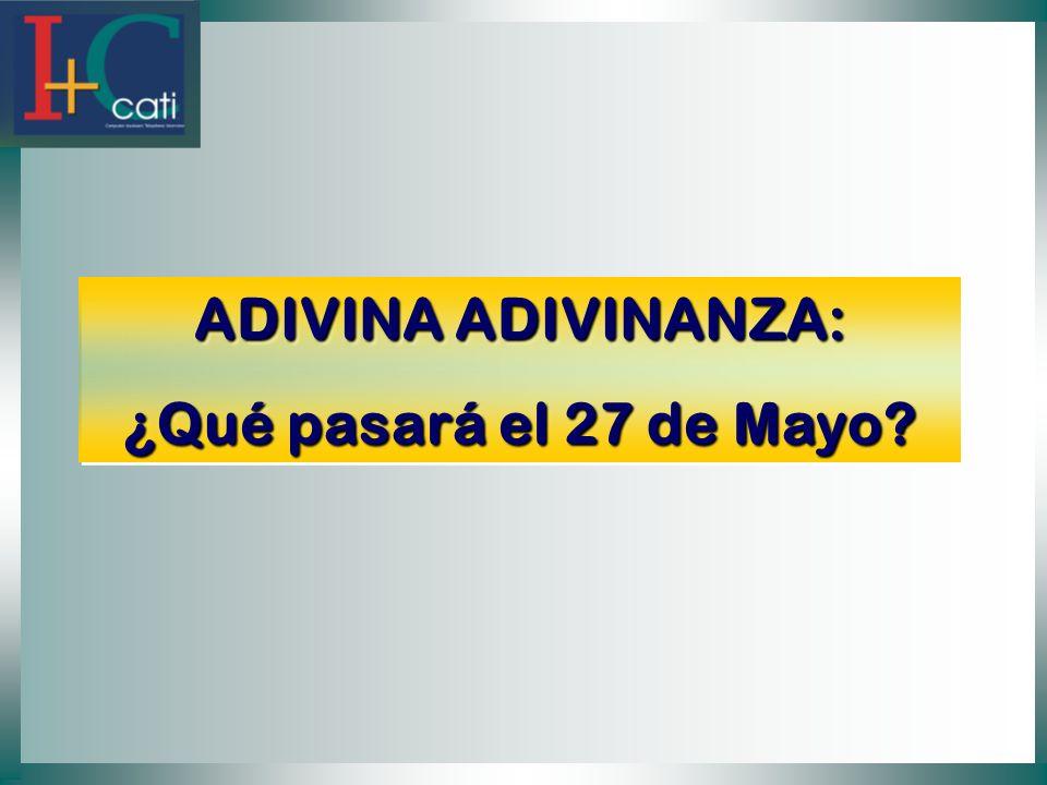 ADIVINA ADIVINANZA: ¿Qué pasará el 27 de Mayo ADIVINA ADIVINANZA: ¿Qué pasará el 27 de Mayo