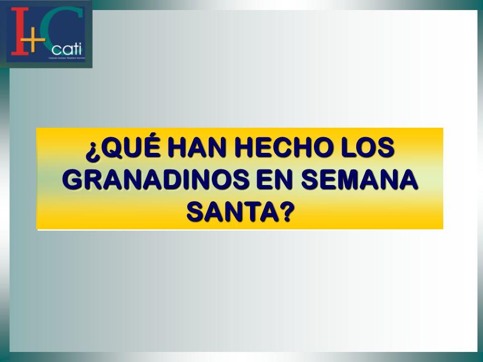 ¿QUÉ HAN HECHO LOS GRANADINOS EN SEMANA SANTA