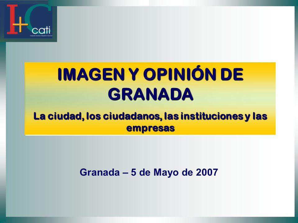 IMAGEN Y OPINIÓN DE GRANADA La ciudad, los ciudadanos, las instituciones y las empresas IMAGEN Y OPINIÓN DE GRANADA La ciudad, los ciudadanos, las instituciones y las empresas Granada – 5 de Mayo de 2007
