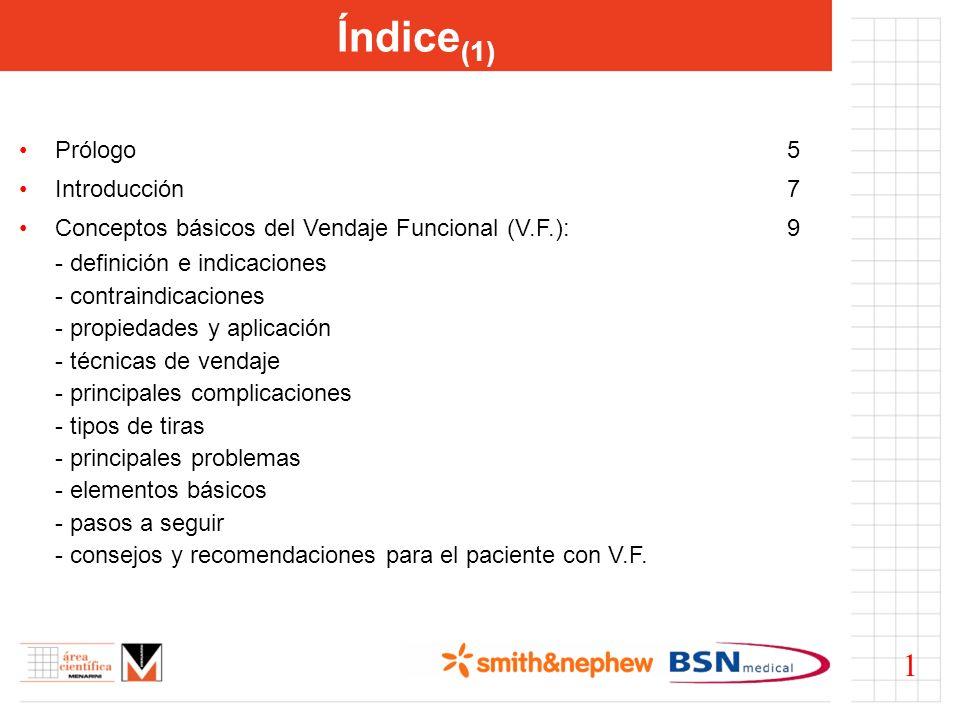 Prólogo5 Introducción7 Conceptos básicos del Vendaje Funcional (V.F.):9 - definición e indicaciones - contraindicaciones - propiedades y aplicación -