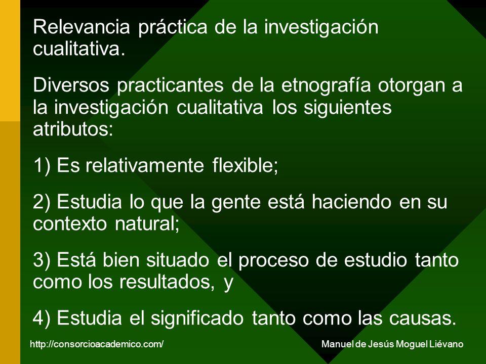 Relevancia práctica de la investigación cualitativa. Diversos practicantes de la etnografía otorgan a la investigación cualitativa los siguientes atri