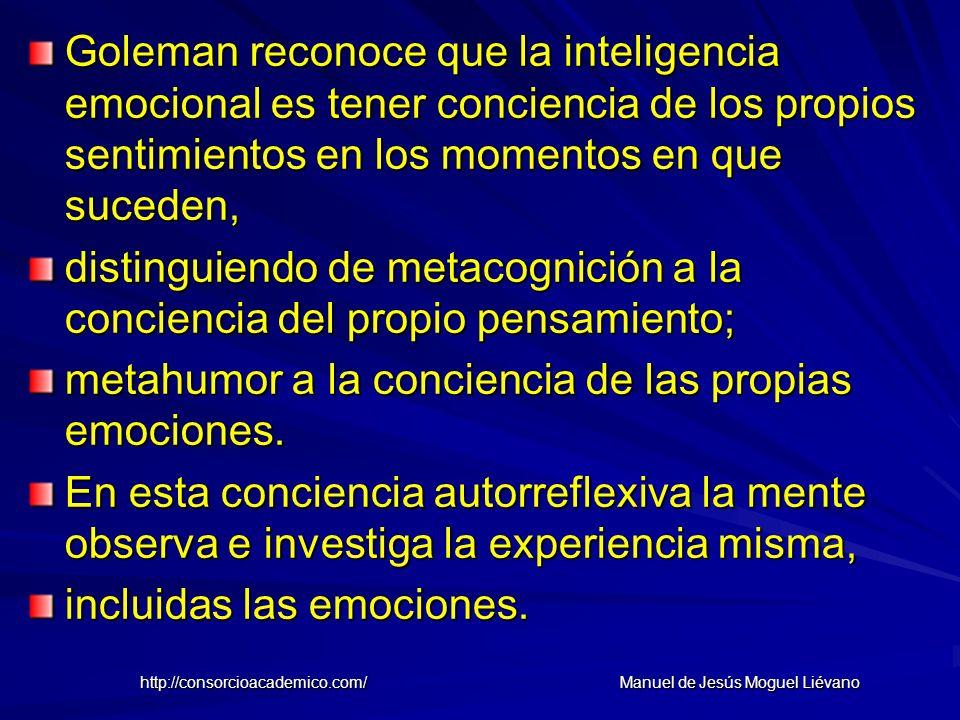 Goleman reconoce que la inteligencia emocional es tener conciencia de los propios sentimientos en los momentos en que suceden, distinguiendo de metaco