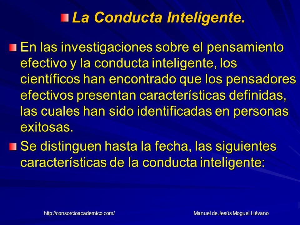 La Conducta Inteligente. En las investigaciones sobre el pensamiento efectivo y la conducta inteligente, los científicos han encontrado que los pensad
