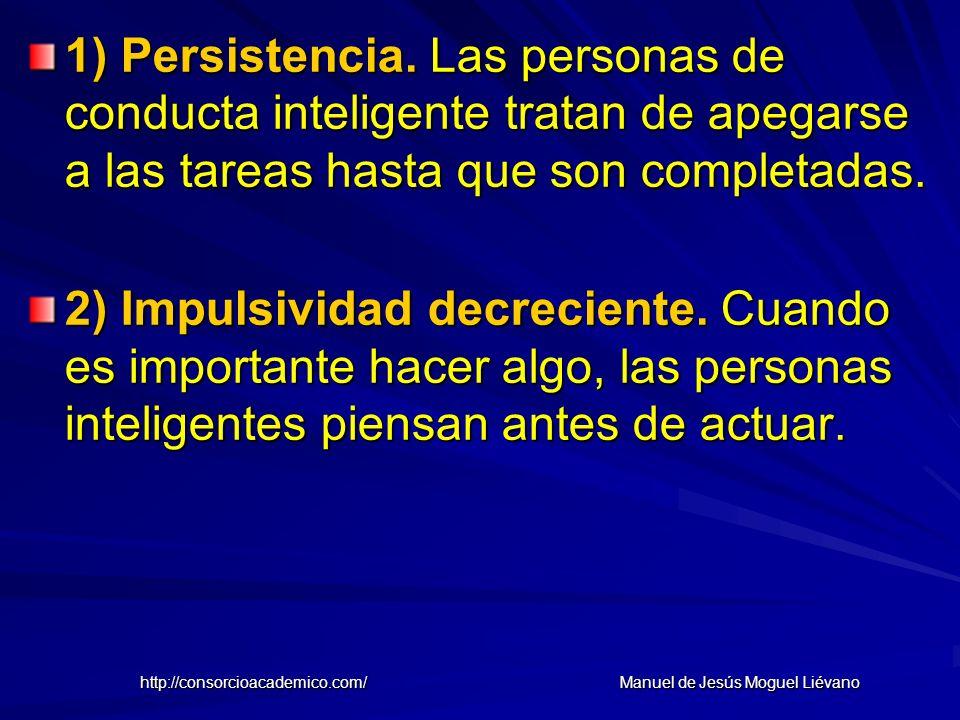 1) Persistencia. Las personas de conducta inteligente tratan de apegarse a las tareas hasta que son completadas. 2) Impulsividad decreciente. Cuando e