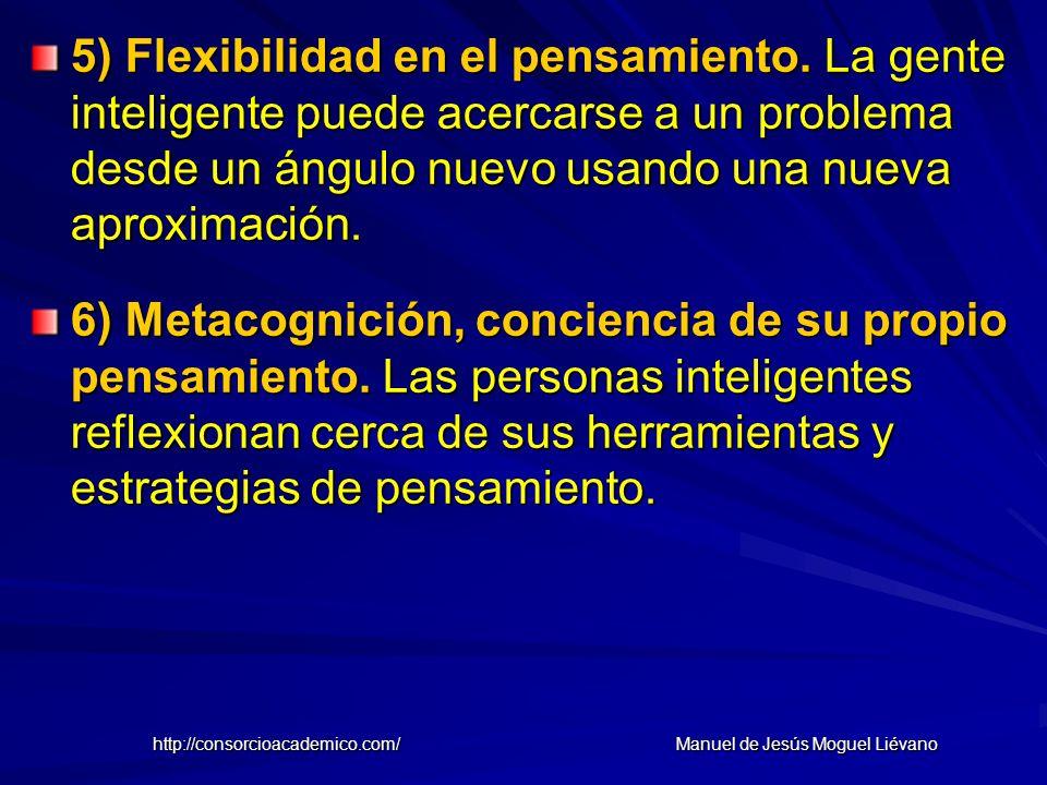 5) Flexibilidad en el pensamiento. La gente inteligente puede acercarse a un problema desde un ángulo nuevo usando una nueva aproximación. 6) Metacogn