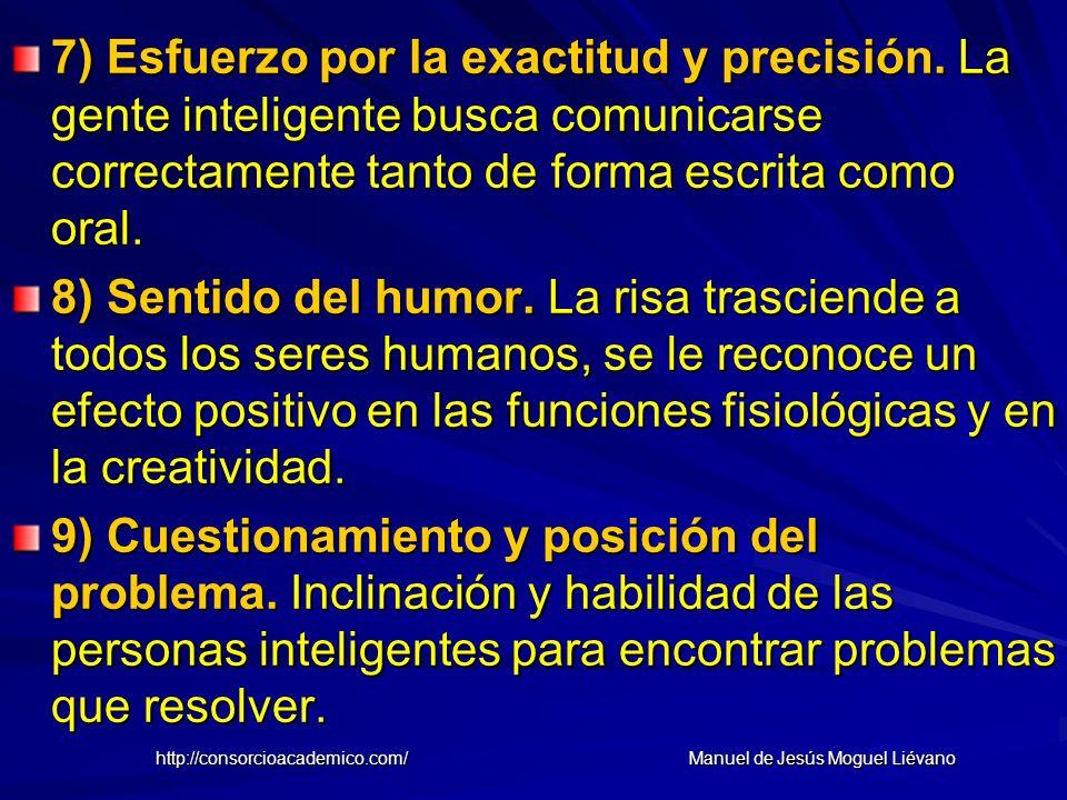 7) Esfuerzo por la exactitud y precisión. La gente inteligente busca comunicarse correctamente tanto de forma escrita como oral. 8) Sentido del humor.