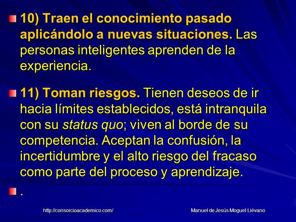 10) Traen el conocimiento pasado aplicándolo a nuevas situaciones. Las personas inteligentes aprenden de la experiencia. 11) Toman riesgos. Tienen des