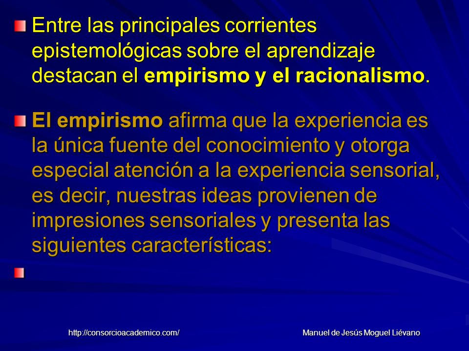 a) Sensualismo, hipótesis de que todo el conocimiento deriva de la experiencia sensible; b) Reduccionismo, afirma que las ideas complejas se construyen a partir de un tronco básico de ideas simples; c) Asociacionismo, las ideas o los elementos mentales están asociados mediante la operación de la asociación de experiencias que suceden muy próximas en el tiempo (contigüidad); d) Mecanismo, la mente es como una máquina construida con elementos simples.