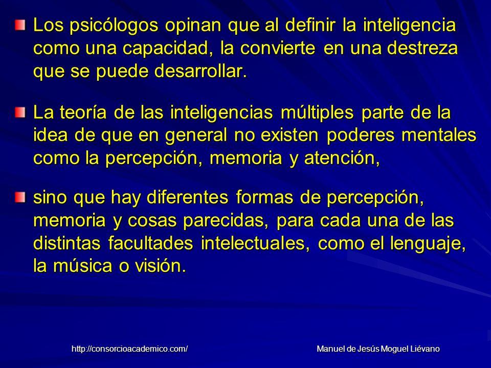 Los psicólogos opinan que al definir la inteligencia como una capacidad, la convierte en una destreza que se puede desarrollar. La teoría de las intel