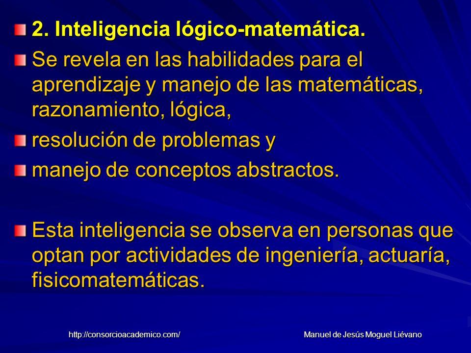 2. Inteligencia lógico-matemática. Se revela en las habilidades para el aprendizaje y manejo de las matemáticas, razonamiento, lógica, resolución de p