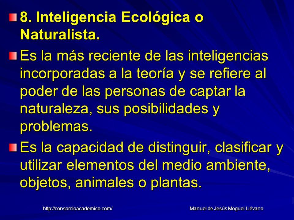 8. Inteligencia Ecológica o Naturalista. Es la más reciente de las inteligencias incorporadas a la teoría y se refiere al poder de las personas de cap