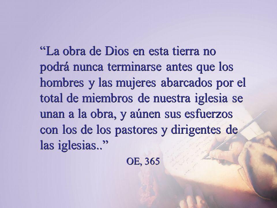 La obra de Dios en esta tierra no podrá nunca terminarse antes que los hombres y las mujeres abarcados por el total de miembros de nuestra iglesia se