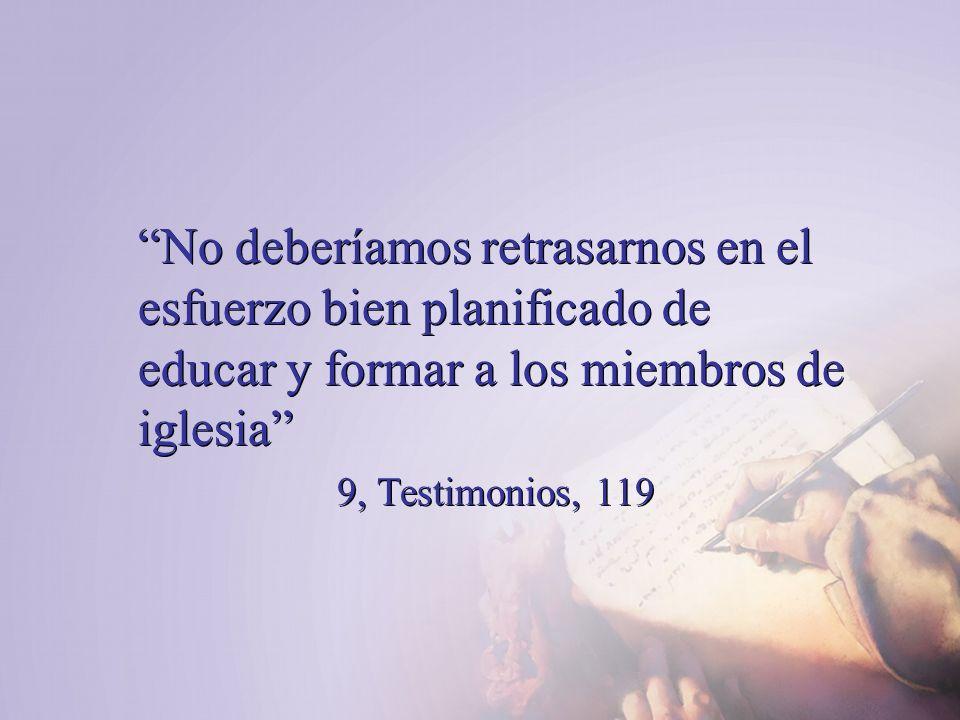 No deberíamos retrasarnos en el esfuerzo bien planificado de educar y formar a los miembros de iglesia 9, Testimonios, 119 No deberíamos retrasarnos e