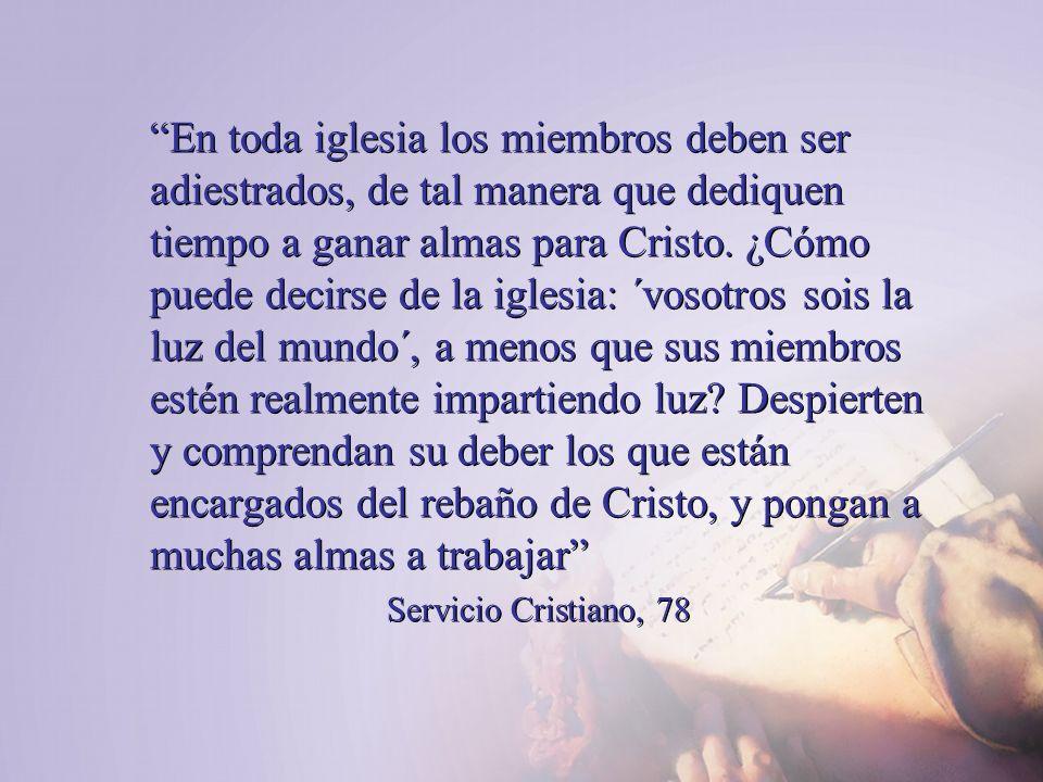 En toda iglesia los miembros deben ser adiestrados, de tal manera que dediquen tiempo a ganar almas para Cristo. ¿Cómo puede decirse de la iglesia: ´v