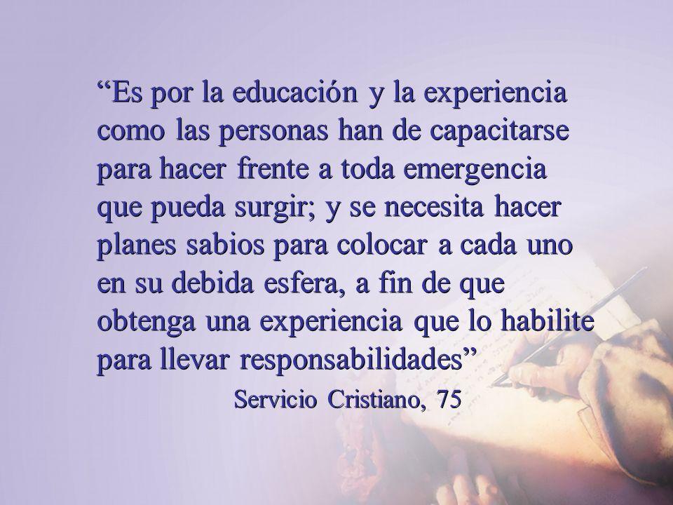 Es por la educación y la experiencia como las personas han de capacitarse para hacer frente a toda emergencia que pueda surgir; y se necesita hacer pl