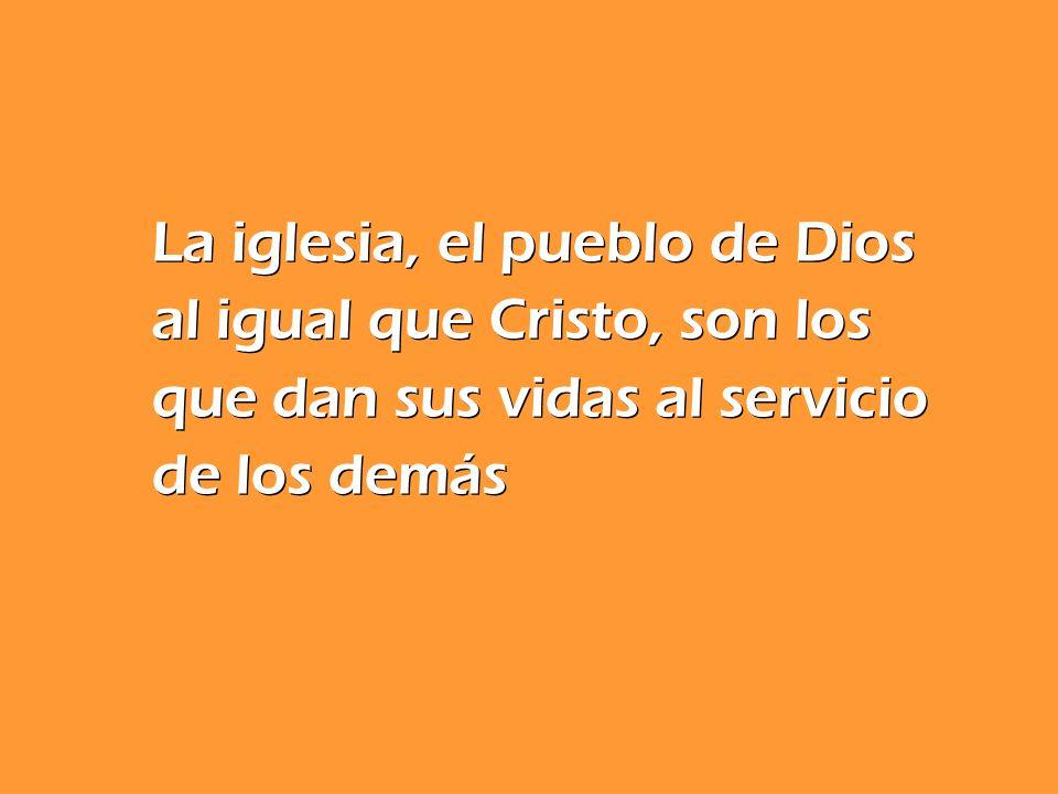 La iglesia, el pueblo de Dios al igual que Cristo, son los que dan sus vidas al servicio de los demás