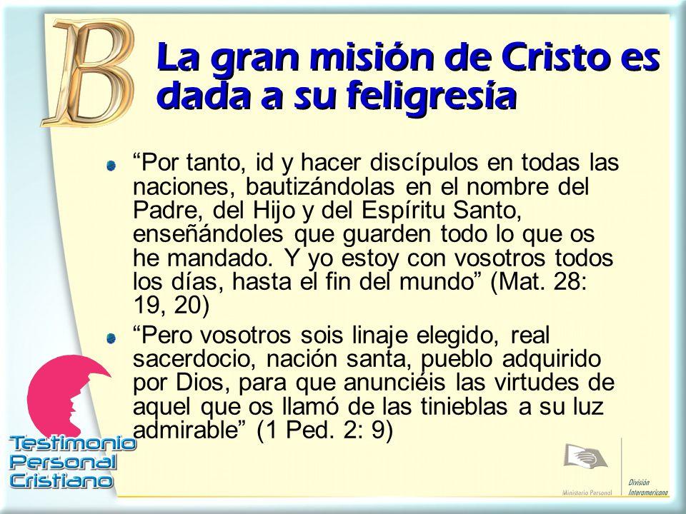 La gran misión de Cristo es dada a su feligresía Por tanto, id y hacer discípulos en todas las naciones, bautizándolas en el nombre del Padre, del Hij