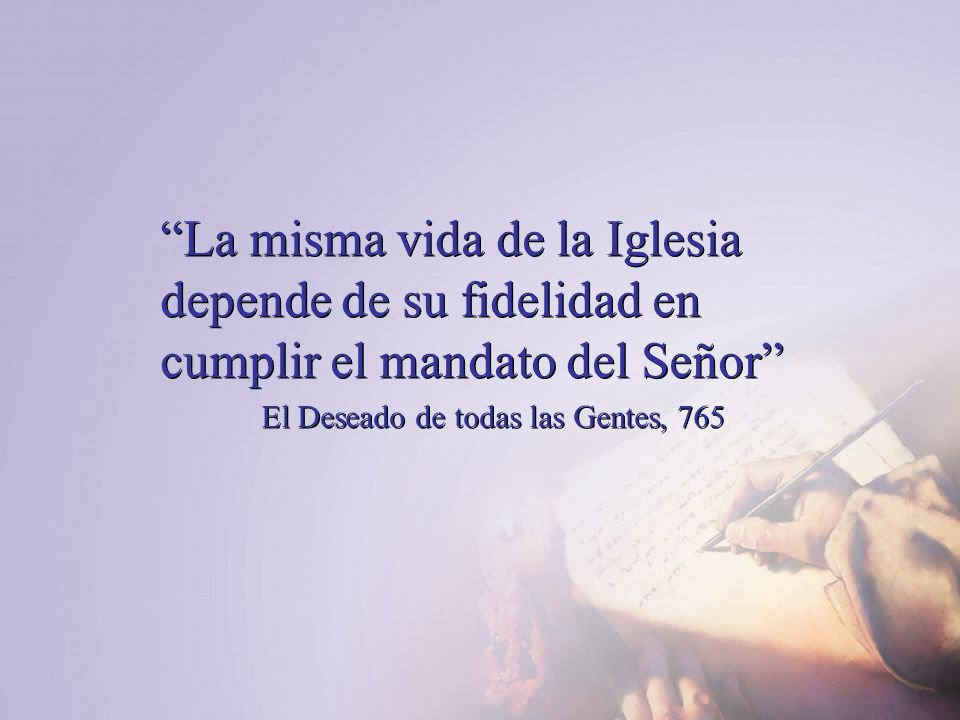 La misma vida de la Iglesia depende de su fidelidad en cumplir el mandato del Señor El Deseado de todas las Gentes, 765 La misma vida de la Iglesia de