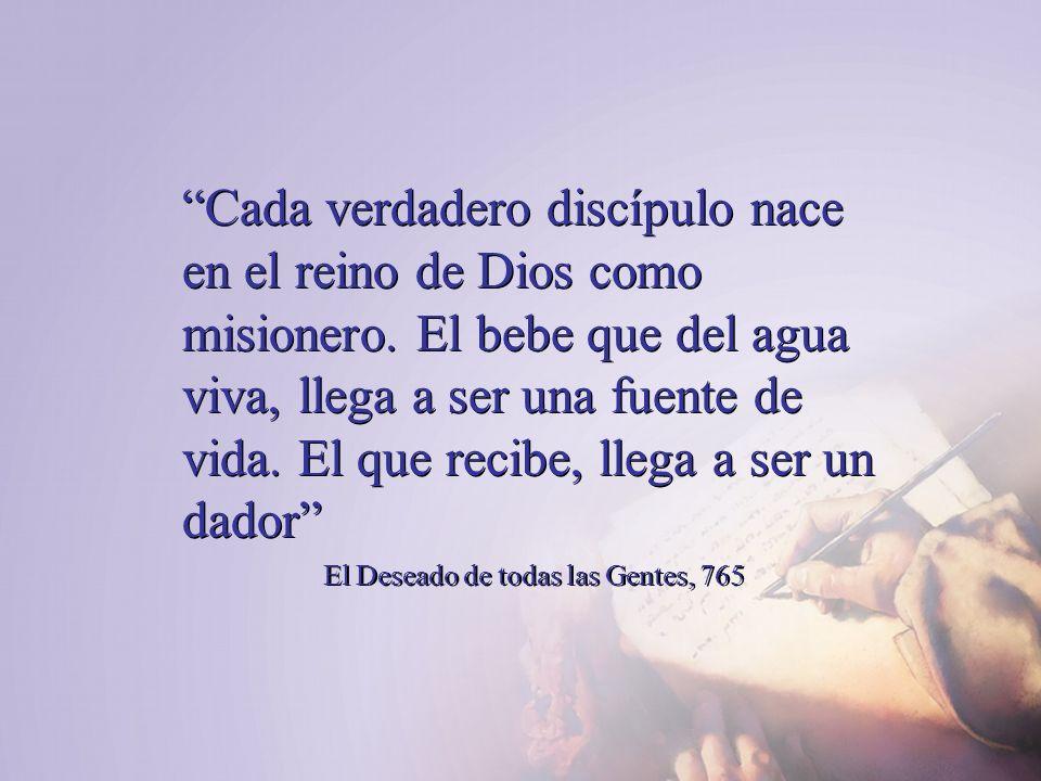 Cada verdadero discípulo nace en el reino de Dios como misionero. El bebe que del agua viva, llega a ser una fuente de vida. El que recibe, llega a se