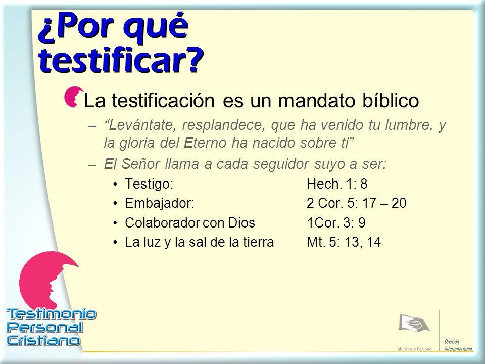 ¿Por qué testificar? La testificación es un mandato bíblico –Levántate, resplandece, que ha venido tu lumbre, y la gloria del Eterno ha nacido sobre t