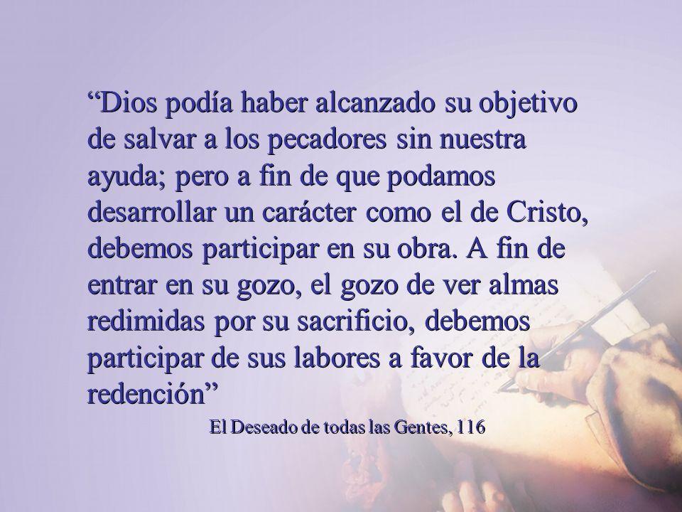 Dios podía haber alcanzado su objetivo de salvar a los pecadores sin nuestra ayuda; pero a fin de que podamos desarrollar un carácter como el de Crist