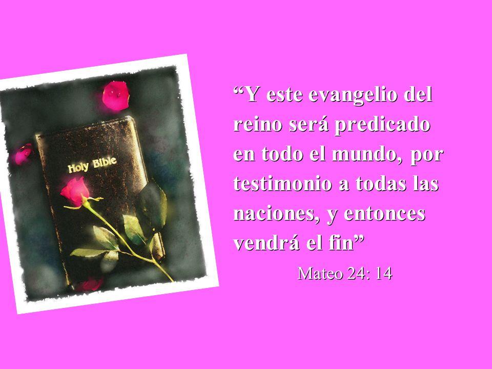 Y este evangelio del reino será predicado en todo el mundo, por testimonio a todas las naciones, y entonces vendrá el fin Mateo 24: 14 Y este evangeli