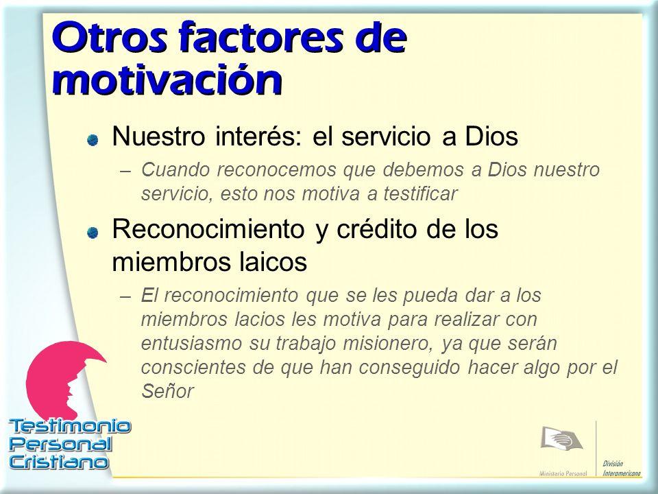 Otros factores de motivación Otros factores de motivación Nuestro interés: el servicio a Dios –Cuando reconocemos que debemos a Dios nuestro servicio,