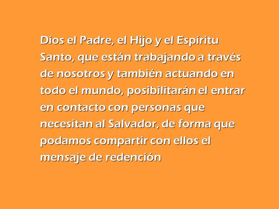 Dios el Padre, el Hijo y el Espíritu Santo, que están trabajando a través de nosotros y también actuando en todo el mundo, posibilitarán el entrar en
