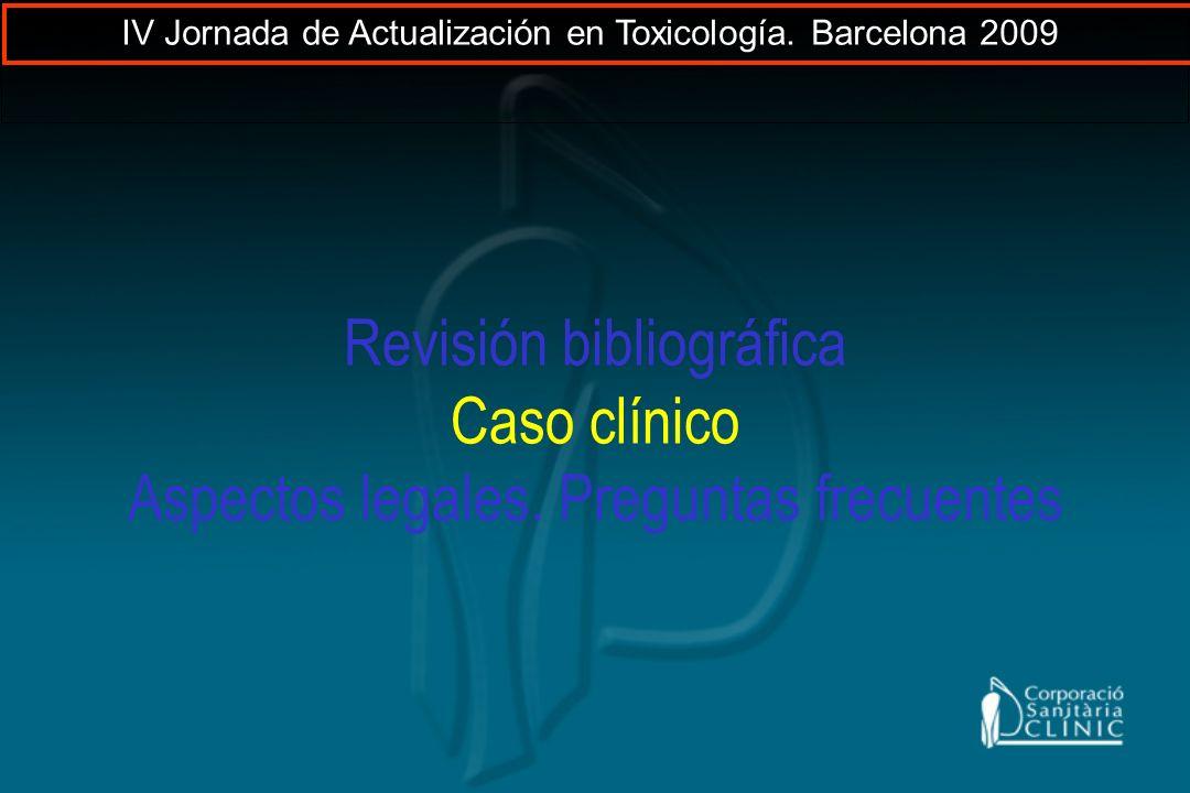 Revisión bibliográfica Caso clínico Aspectos legales. Preguntas frecuentes IV Jornada de Actualización en Toxicología. Barcelona 2009