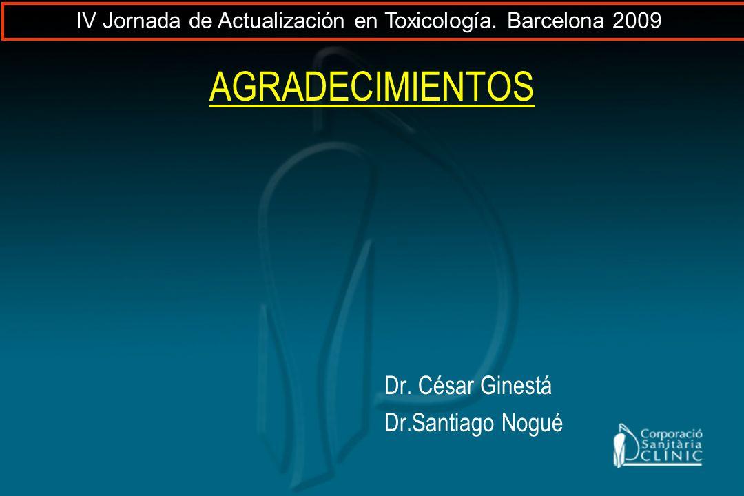 AGRADECIMIENTOS Dr. César Ginestá Dr.Santiago Nogué IV Jornada de Actualización en Toxicología. Barcelona 2009