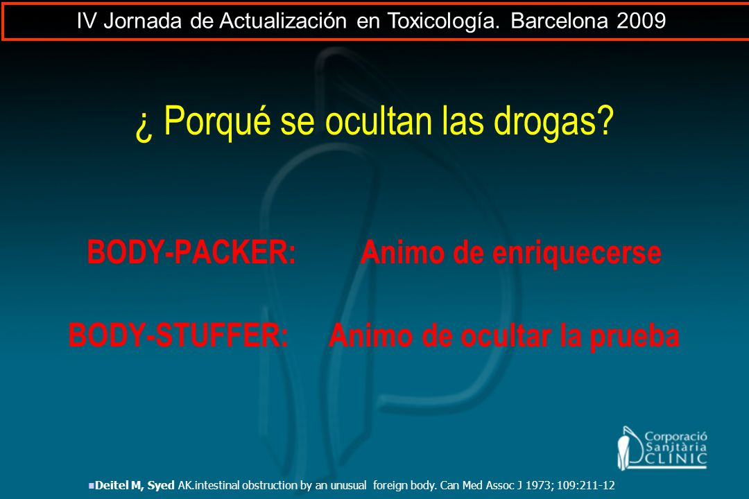 ¿ Porqué se ocultan las drogas? BODY-PACKER: Animo de enriquecerse BODY-STUFFER: Animo de ocultar la prueba Deitel M, Syed AK.intestinal obstruction b