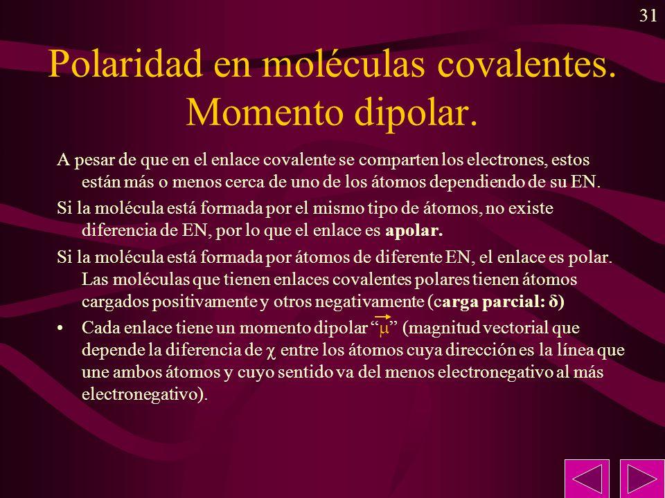 31 Polaridad en moléculas covalentes. Momento dipolar. A pesar de que en el enlace covalente se comparten los electrones, estos están más o menos cerc