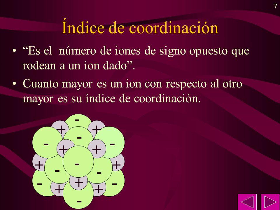 7 Índice de coordinación Es el número de iones de signo opuesto que rodean a un ion dado. Cuanto mayor es un ion con respecto al otro mayor es su índi