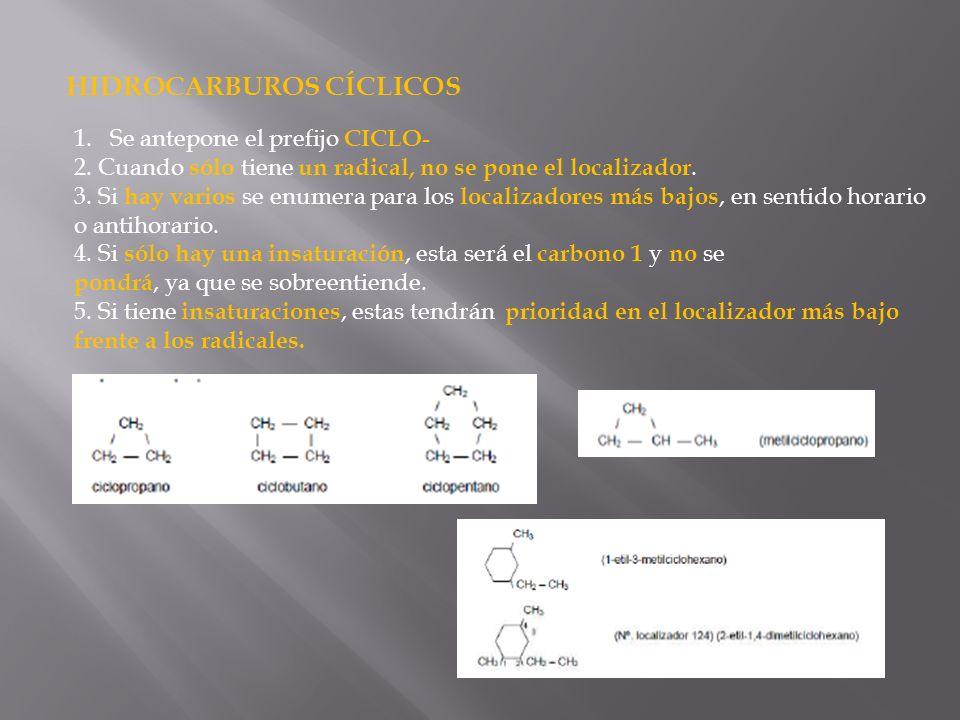 HIDROCARBUROS CÍCLICOS 1.Se antepone el prefijo CICLO- 2. Cuando sólo tiene un radical, no se pone el localizador. 3. Si hay varios se enumera para lo