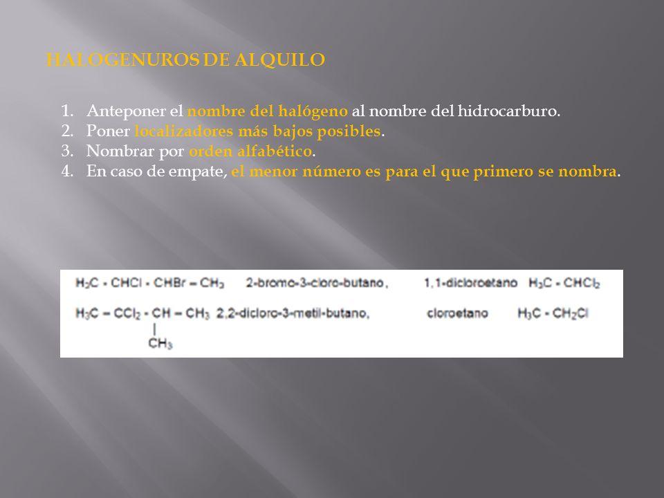 HALOGENUROS DE ALQUILO 1.Anteponer el nombre del halógeno al nombre del hidrocarburo. 2.Poner localizadores más bajos posibles. 3.Nombrar por orden al