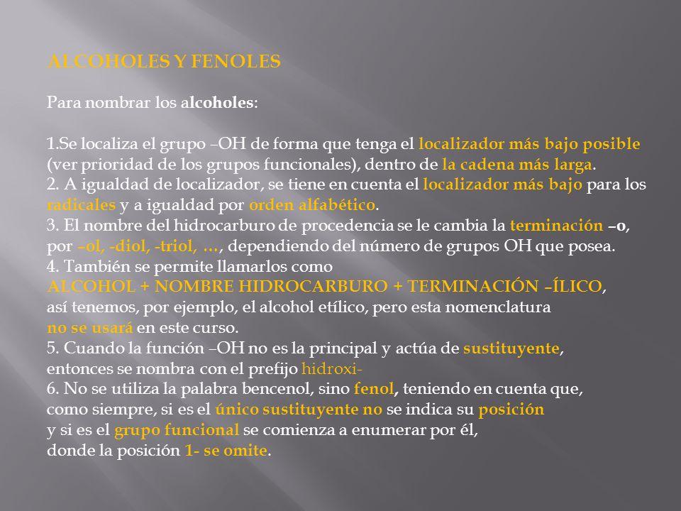 ALCOHOLES Y FENOLES Para nombrar los a lcoholes : 1.Se localiza el grupo –OH de forma que tenga el localizador más bajo posible (ver prioridad de los