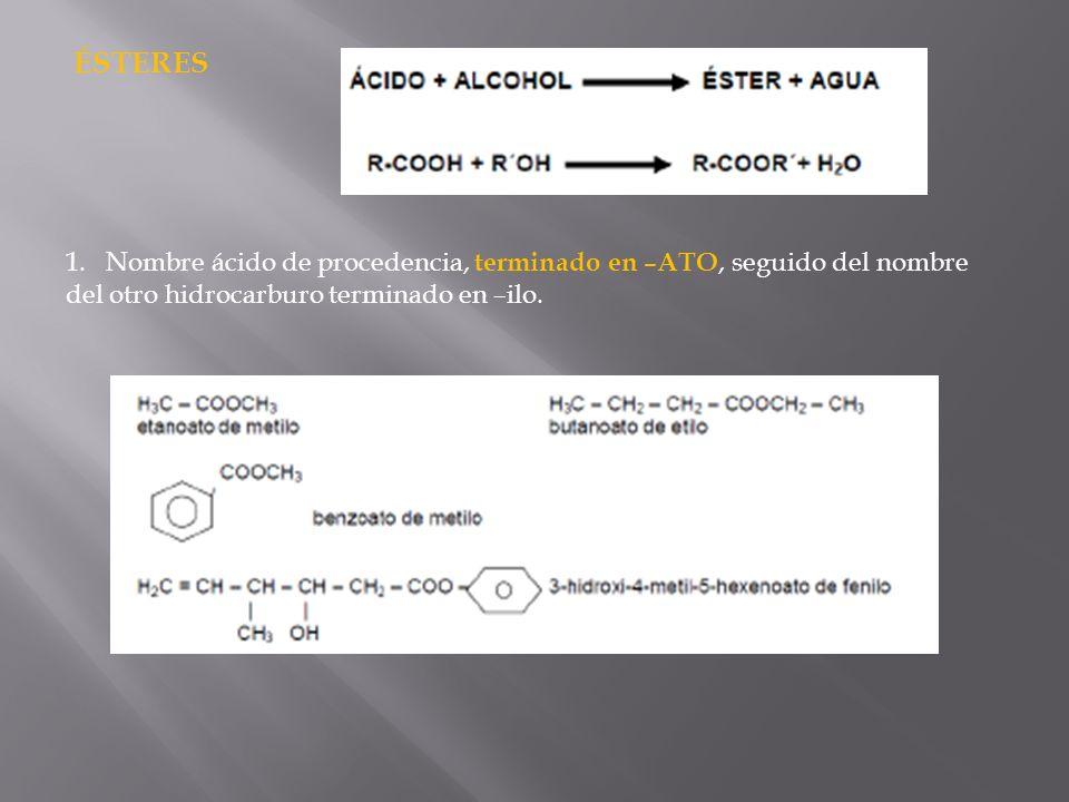 ÉSTERES 1.Nombre ácido de procedencia, terminado en –ATO, seguido del nombre del otro hidrocarburo terminado en –ilo.