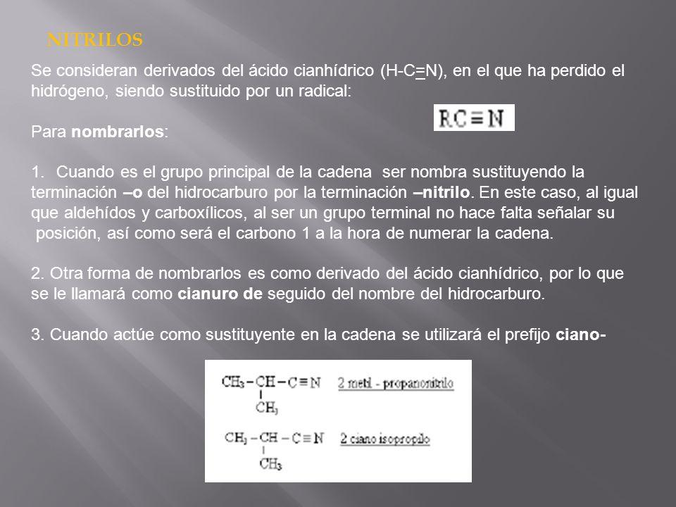 NITRILOS Se consideran derivados del ácido cianhídrico (H-C=N), en el que ha perdido el hidrógeno, siendo sustituido por un radical: Para nombrarlos: