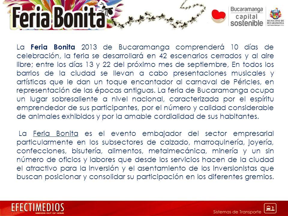 La Feria Bonita 2013 de Bucaramanga comprenderá 10 días de celebración, la feria se desarrollará en 42 escenarios cerrados y al aire libre; entre los