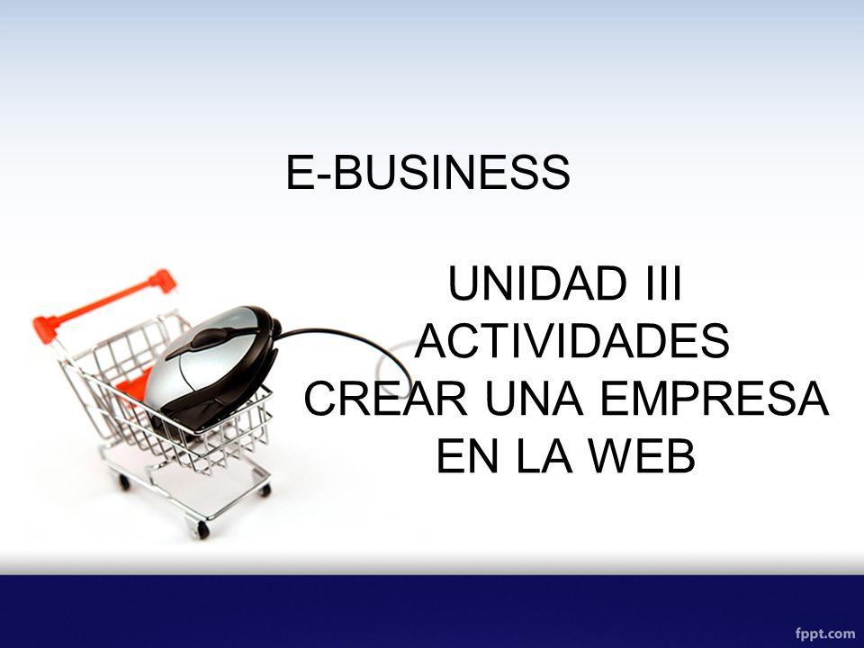 E-BUSINESS UNIDAD III ACTIVIDADES CREAR UNA EMPRESA EN LA WEB